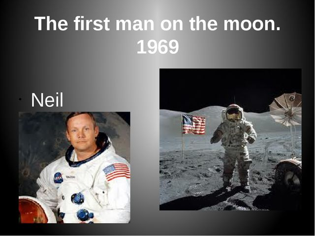 The first man on the moon. 1969 Neil Armstrong