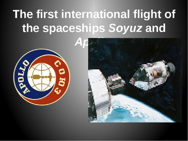 The first international flight of the spaceships Soyuz and Apollo.