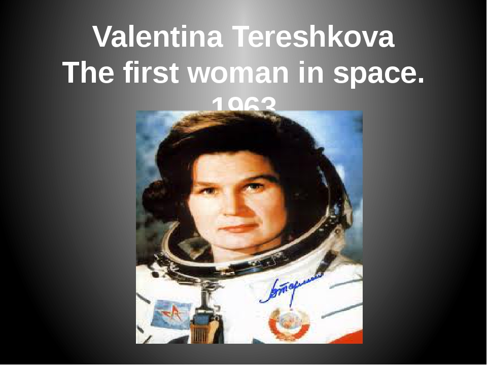 Valentina Tereshkova The first woman in space. 1963