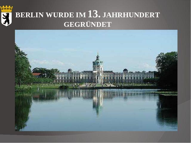 BERLIN WURDE IM 13. JAHRHUNDERT GEGRÜNDET
