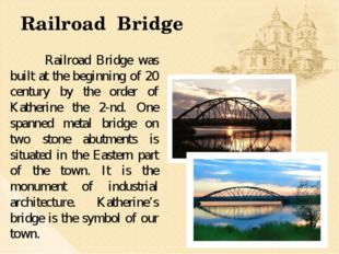 Railroad Bridge Railroad Bridge was built at the beginning of 20 century by t