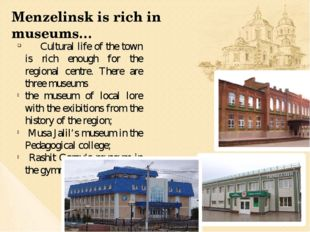 Cultural life of the town is rich enough for the regional centre. There are