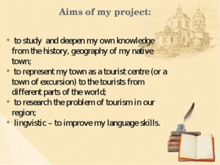 Aims of my project: to study and deepen my own knowledge from the history, ge