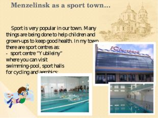 Menzelinsk as a sport town… Sport is very popular in our town. Many things ar