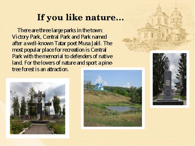 There are three large parks in the town: Victory Park, Central Park and Park...