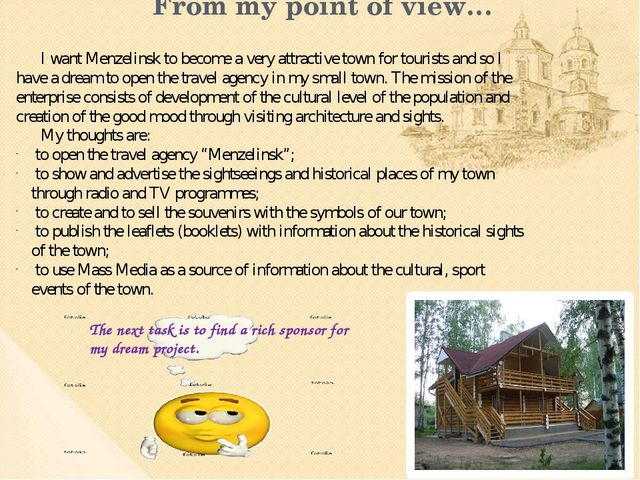 From my point of view… I want Menzelinsk to become a very attractive town for...