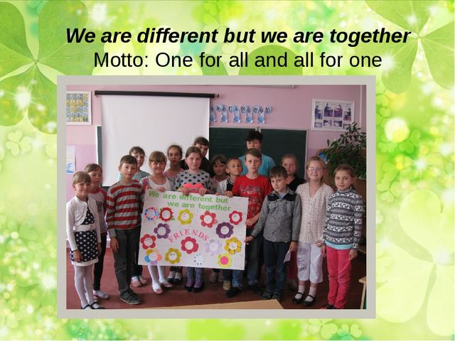 We are different but we are together Motto: One for all and all for one