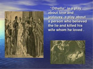 "* * ""Othello"" is a play about love and jealousy, a play about a person who be"