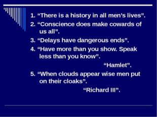 "1. ""There is a history in all men's lives"". 2. ""Conscience does make cowards"
