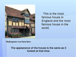This is the most famous house in England and the most famous house in the wo