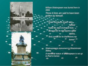 * * William Shakespeare was buried here in 1616. These 4 lines are said to ha