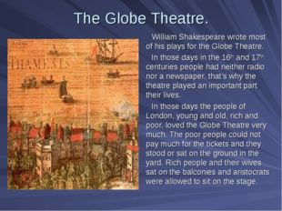 The Globe Theatre. William Shakespeare wrote most of his plays for the Globe