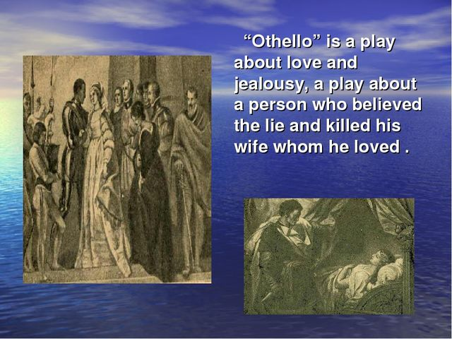 "* * ""Othello"" is a play about love and jealousy, a play about a person who be..."
