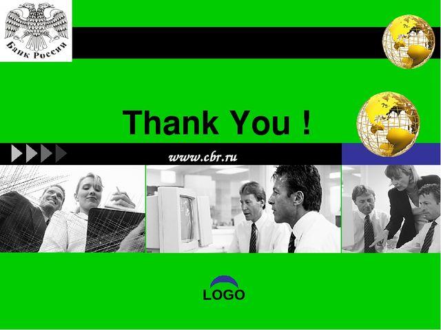 www.cbr.ru Thank You ! LOGO LOGO
