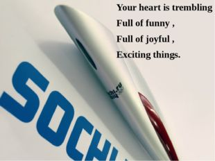 Your heart is trembling Full of funny , Full of joyful , Exciting things.