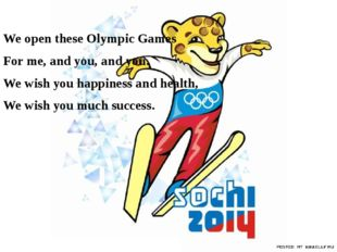 We open these Olympic Games For me, and you, and you. We wish you happiness a