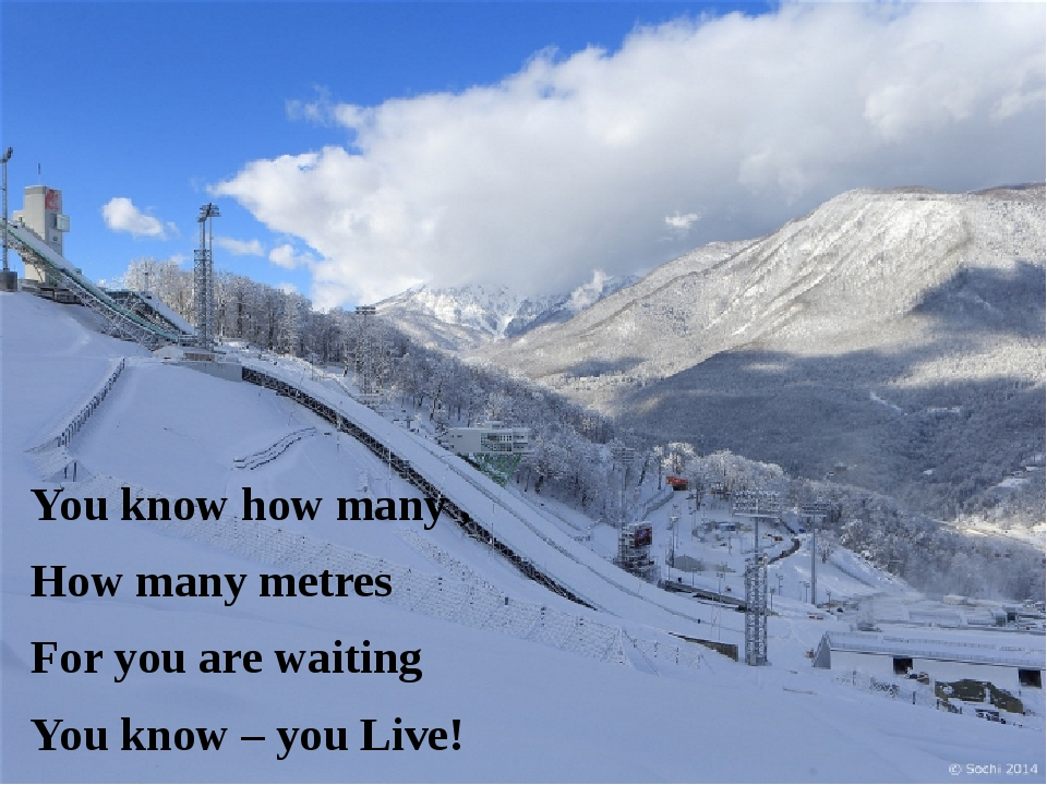 You know how many , How many metres For you are waiting You know – you Live!