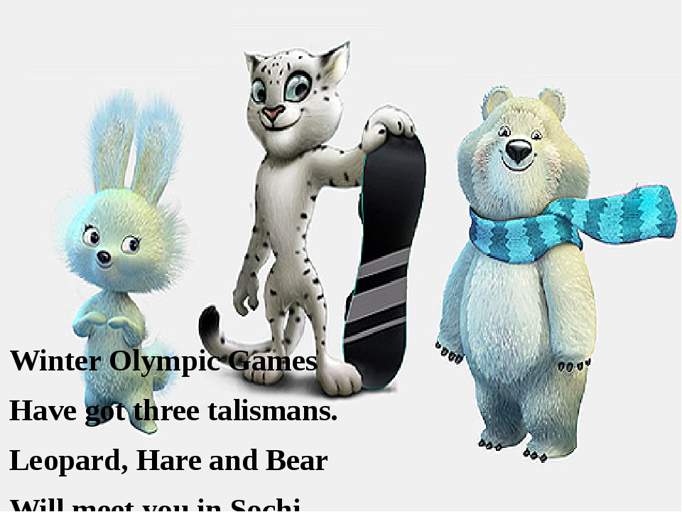 Winter Olympic Games Have got three talismans. Leopard, Hare and Bear Will me...