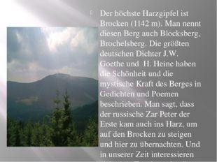 Der höchste Harzgipfel ist Brocken (1142 m). Man nennt diesen Berg auch Bloc