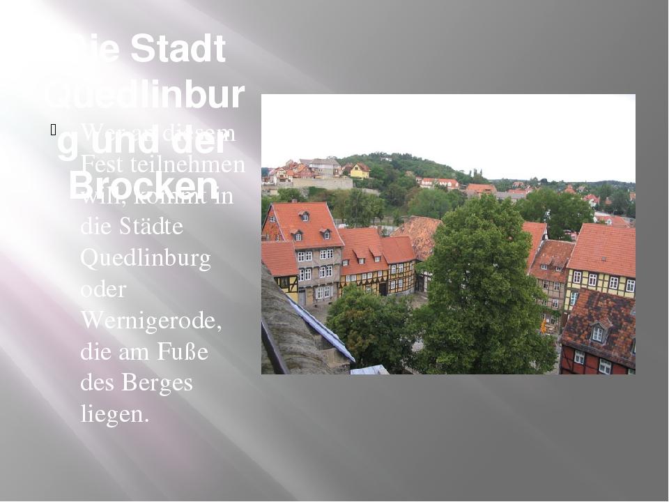 Die Stadt Quedlinburg und der Brocken Wer an diesem Fest teilnehmen will, kom...