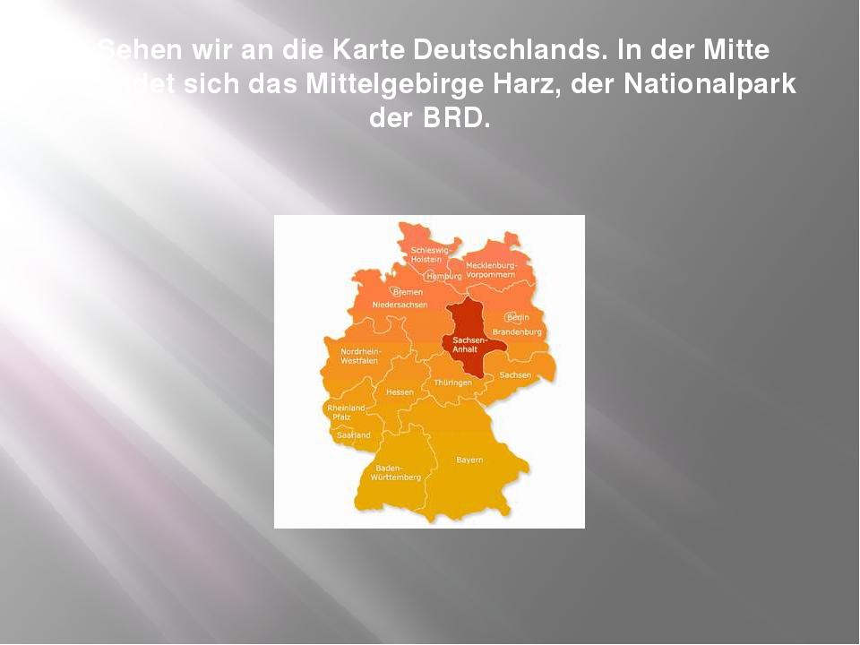 Sehen wir an die Karte Deutschlands. In der Mitte befindet sich das Mittelge...