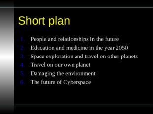 Short plan People and relationships in the future Education and medicine in t
