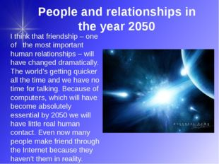 People and relationships in the year 2050 I think that friendship – one of th