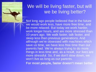 We will be living faster, but will we be living better? Not long ago people b