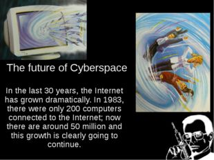 The future of Cyberspace In the last 30 years, the Internet has grown dramati