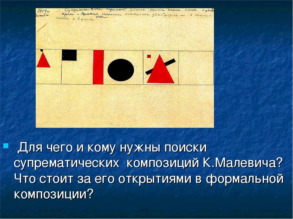 Для чего и кому нужны поиски супрематических композиций К.Малевича? Что стои...