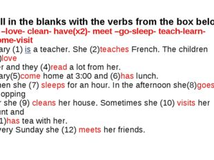 Fill in the blanks with the verbs from the box below: is –love- clean- have(x