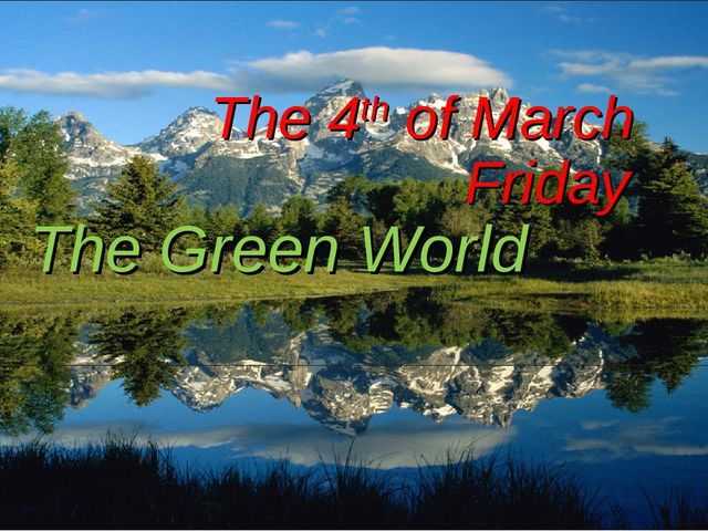 The 4th of March Friday The Green World