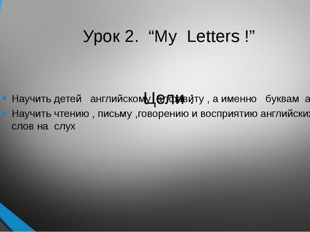 """Урок 2. """"My Letters !"""" Цели : Научить детей английскому алфавиту , а именно б..."""