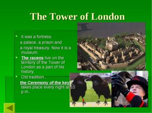 The Tower of London It was a fortress, a palace, a prison and a royal treasur