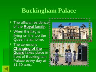 Buckingham Palace The official residence of the Royal family; When the flag i