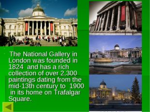 The National Gallery in London was founded in 1824 and has a rich collecti