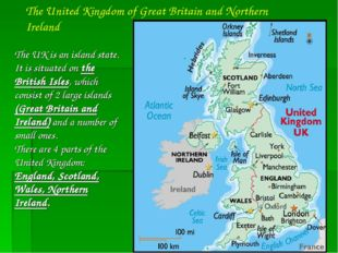 The UK is an island state. It is situated on the British Isles, which consist