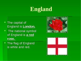 England The capital of England is London. The national symbol of England is a