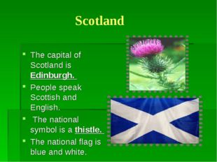 Scotland The capital of Scotland is Edinburgh. People speak Scottish and Eng