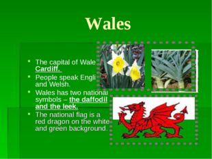 Wales The capital of Wales is Cardiff. People speak English and Welsh. Wales