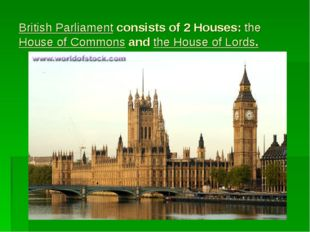 British Parliament consists of 2 Houses: the House of Commons and the House o