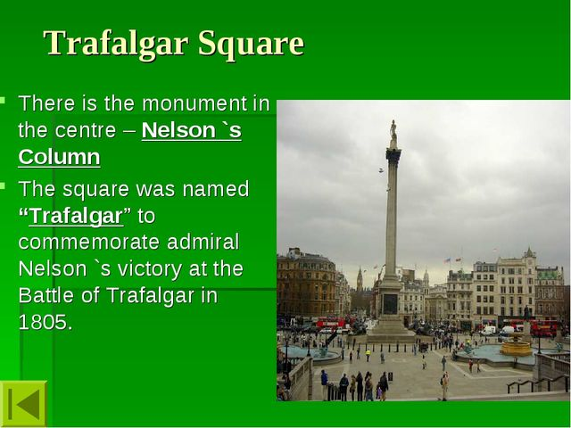 Trafalgar Square There is the monument in the centre – Nelson `s Column The s...