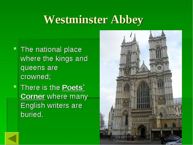 Westminster Abbey The national place where the kings and queens are crowned;...