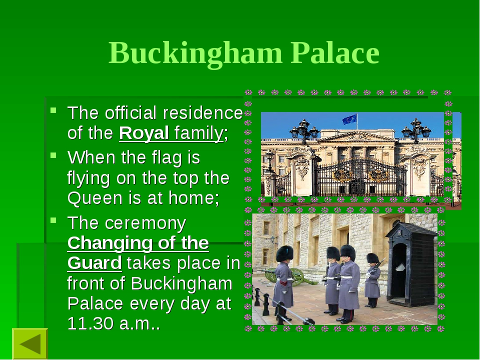 Buckingham Palace The official residence of the Royal family; When the flag i...