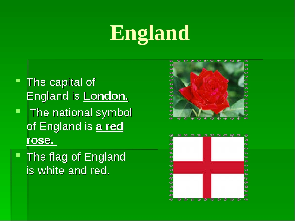 England The capital of England is London. The national symbol of England is a...