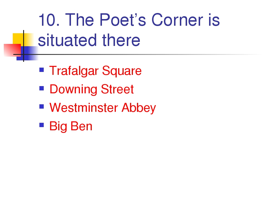 10. The Poet's Corner is situated there Trafalgar Square Downing Street Westm...