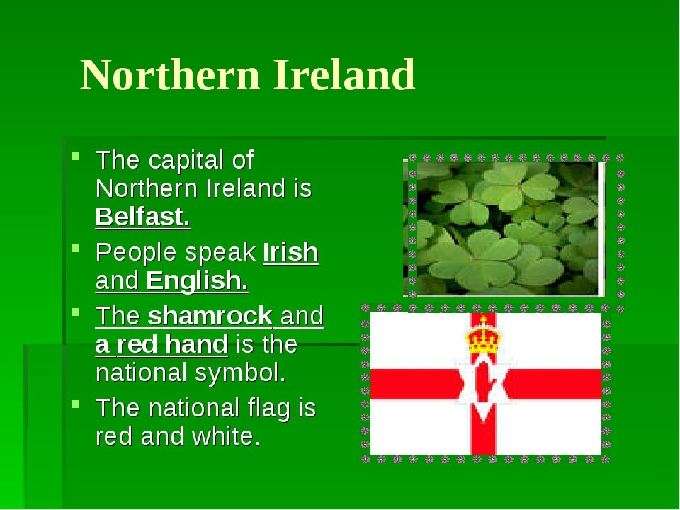 Northern Ireland The capital of Northern Ireland is Belfast. People speak Iri...