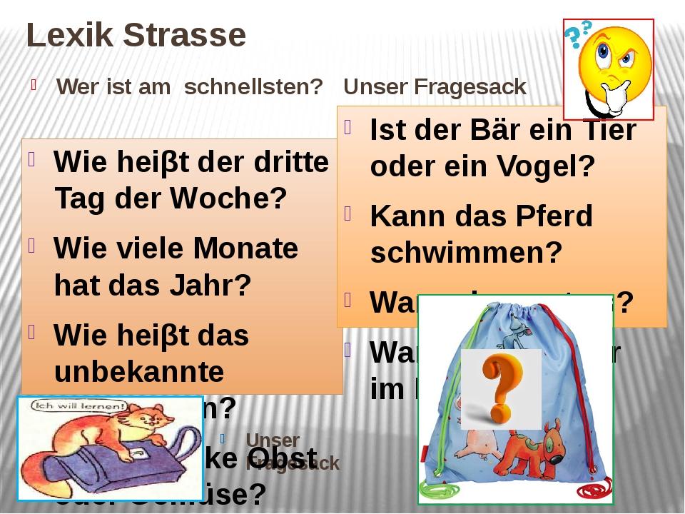 Lexik Strasse Wer ist am schnellsten? Unser Fragesack Unser Fragesack Wie hei...