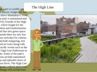The High Line is a public park built on a historic freight rail line elevated