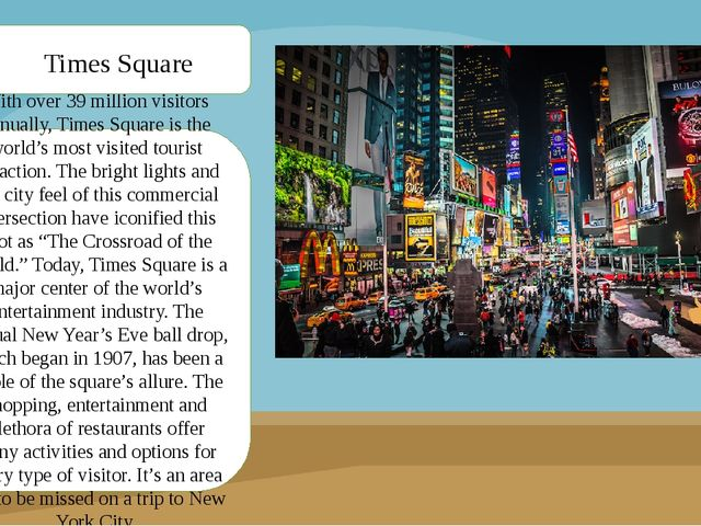 With over 39 million visitors annually, Times Square is the world's most visi...